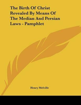 The Birth of Christ Revealed by Means of the Median and Persian Laws - Pamphlet (Paperback): Henry Melville
