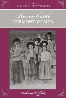 More Than Petticoats: Remarkable Vermont Women (Paperback): Deborah Pickman Clifford