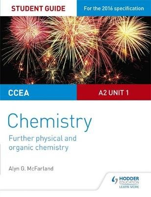 CCEA A2 Unit 1 Chemistry Student Guide: Further Physical and Organic Chemistry (Paperback): Alyn G. Mcfarland