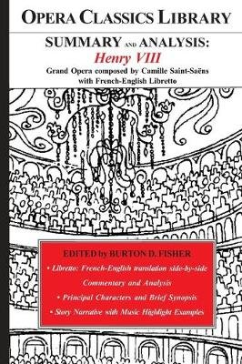 SUMMARY and ANALYSIS - HENRY VIII: Grand Opera composed by Camille Saint-Saens with French-English Libretto (Paperback): Burton...