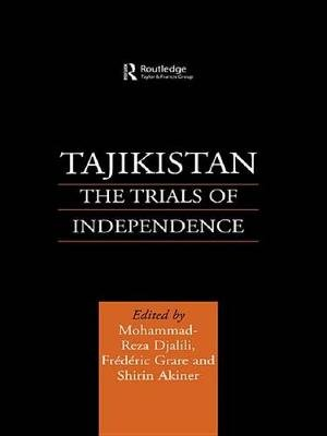 Tajikistan - The Trials of Independence (Electronic book text): Shirin Akiner, Mohammad-Reza Djalili, Frederic Grare