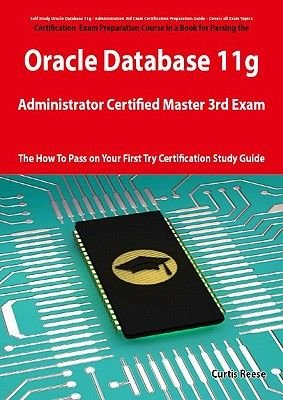 Oracle Database 11g Administrator Certified Master Third Exam Preparation Course in a Book for Passing the 11g Ocm Exam - The...