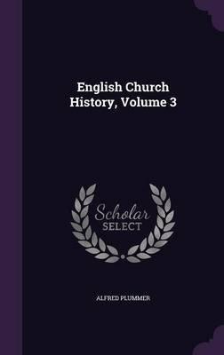 English Church History, Volume 3 (Hardcover): Alfred Plummer