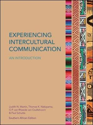 Experiencing Intercultural Communication: An Introduction (Paperback): Judith N. Martin, Thomas K. Nakayama, Paul Schutte, G....