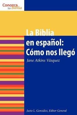La Biblia en Espanol - Como Nos Ilego (Spanish, Paperback): Jane Atkins-Vasquez