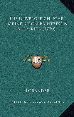 Die Unvergleichliche Darine, Cron-Printzessin Aus Creta (1730) (German, Hardcover): Florander