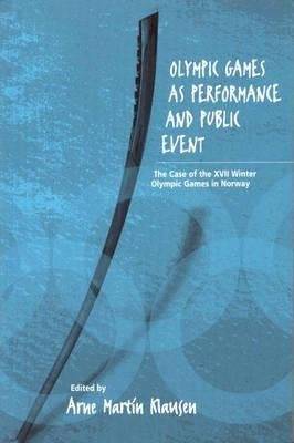 Olympic Games as Performance and Public Event - The Case of the XVII Winter Olympic Games in Norway (Hardcover, Illustrated...