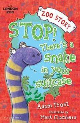 Stop! There's a Snake in Your Suitcase (Paperback, ZSL London Zoo ed): Adam Frost