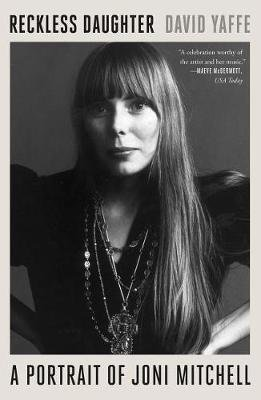 Reckless Daughter - A Portrait of Joni Mitchell (Paperback): David Yaffe