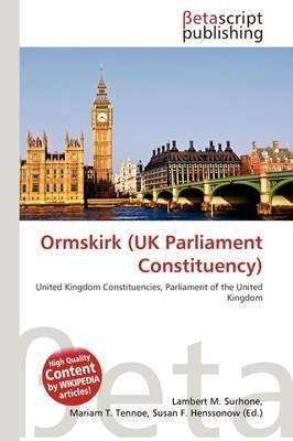 Ormskirk (UK Parliament Constituency) (Paperback): Lambert M. Surhone, Mariam T. Tennoe, Susan F. Henssonow