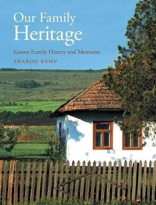 Our Family Heritage - Goeres Family History and Memories (Hardcover): Sharon Kemp