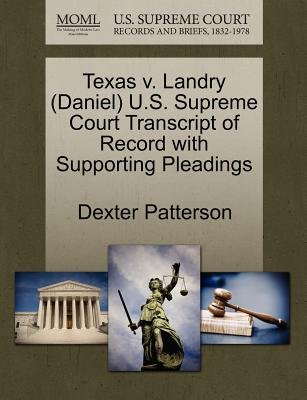 Texas V. Landry (Daniel) U.S. Supreme Court Transcript of Record with Supporting Pleadings (Paperback): Dexter Patterson
