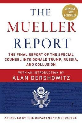 The Mueller Report - The Final Report of the Special Counsel Into Donald Trump, Russia, and Collusion (Paperback): Robert S...