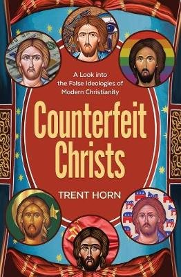 Counterfeit Christs - A Look Into the False Ideologies of Modern Christianity (Paperback): Trent Horn