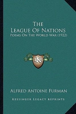 The League of Nations - Poems on the World War (1922) (Paperback): Alfred Antoine Furman