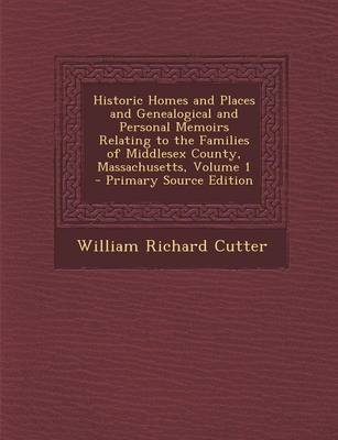 Historic Homes and Places and Genealogical and Personal Memoirs Relating to the Families of Middlesex County, Massachusetts,...
