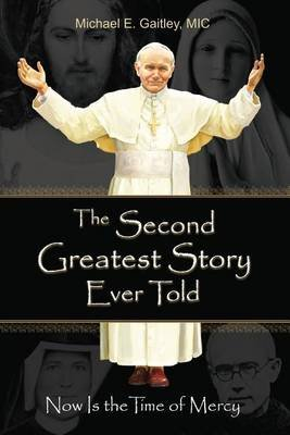 The Second Greatest Story Ever Told - Now Is the Time of Mercy (Paperback): Gaitley E Michael, Michael E Gaitley