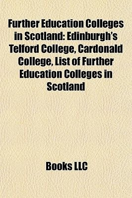 Further Education Colleges in Scotland - Edinburgh's Telford College, Cardonald College, List of Further Education...