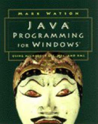 Java Programming for Windows - Using Microsoft AFC, WFC, and XML (Paperback): Mark Watson