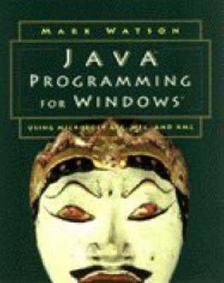 Java Programming for Windows - Using Microsoft AFC, WFC, and XML (Paperback): Mark Watson