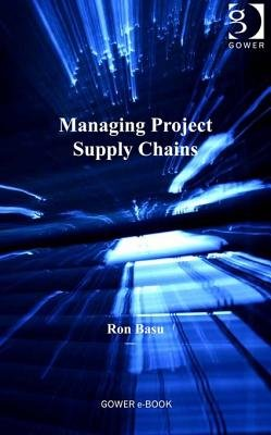 Managing Project Supply Chains (Electronic book text, New edition): Ron Basu