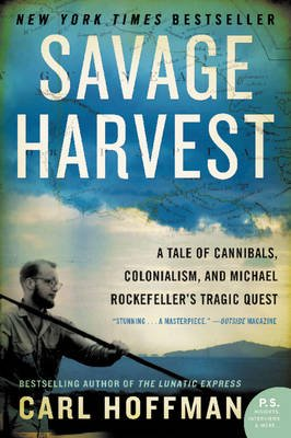 Savage Harvest - A Tale of Cannibals, Colonialism, and Michael Rockefeller's Tragic Quest (Paperback): Carl Hoffman