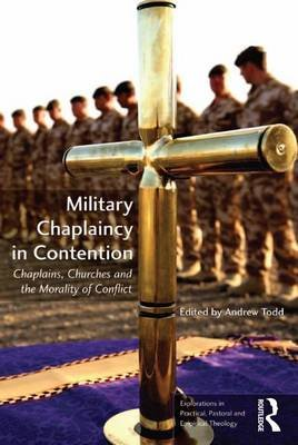 Military Chaplaincy in Contention - Chaplains, Churches and the Morality of Conflict (Electronic book text): Andrew Todd