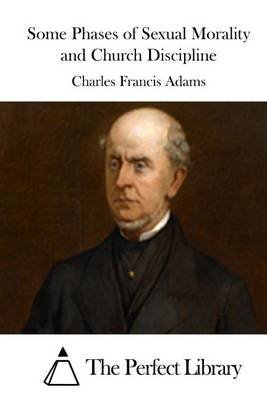 Some Phases of Sexual Morality and Church Discipline (Paperback): Charles Francis Adams