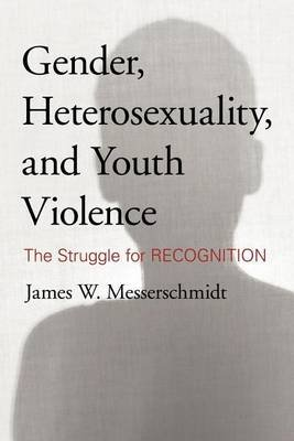 Gender, Heterosexuality, and Youth Violence (Electronic book text): James W. Messerschmidt