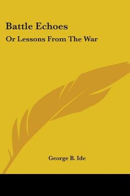 Battle Echoes - Or Lessons from the War (Paperback): George B. Ide