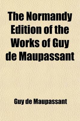 The Normandy Edition of the Works of Guy de Maupassant (Volume 3); Bel-Ami, One Evening, an Artifice, and Other Stories...