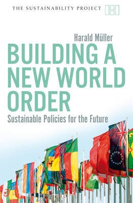 Building a New World Order - Sustainable Policies for the Future (Paperback): Harald Muller