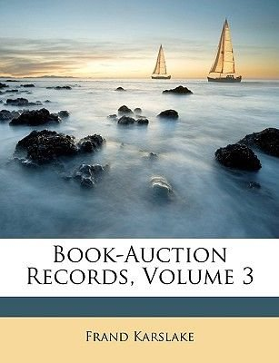 Book-Auction Records, Volume 3 (Paperback): Frand Karslake