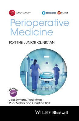 Perioperative Medicine for the Junior Clinician (Paperback): Joel Symons, Paul Myles, Rishi Mehra, Christine Ball