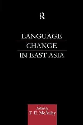 Language Change in East Asia (Paperback): T.E. McAuley
