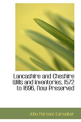 Lancashire and Cheshire Wills and Inventories, 1572 to 1696, Now Preserved (Paperback): John Parsons Earwaker
