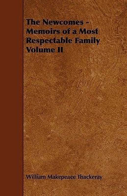 The Newcomes - Memoirs of a Most Respectable Family Volume II (Paperback): William Makepeace Thackeray
