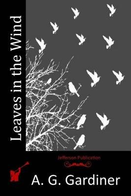 Leaves in the Wind (Paperback): A. G. Gardiner