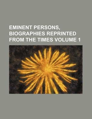 Eminent Persons, Biographies Reprinted from the Times Volume 1 (Paperback): Books Group