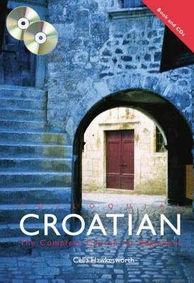 Colloquial Croatian - The Complete Course for Beginners (Paperback, Abridged Ed): Celia Hawkesworth