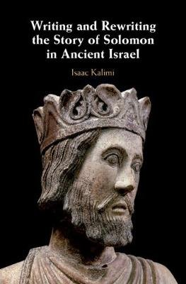 Writing and Rewriting the Story of Solomon in Ancient Israel (Hardcover): Isaac Kalimi