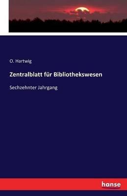 Zentralblatt Fur Bibliothekswesen (German, Paperback): O Hartwig