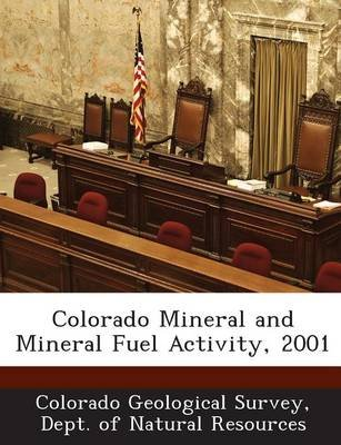 Colorado Mineral and Mineral Fuel Activity, 2001 (Paperback): Dept Of Nat Colorado Geological Survey