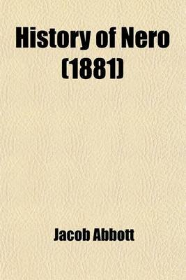 History of Nero (1881) (Paperback): Jacob Abbott