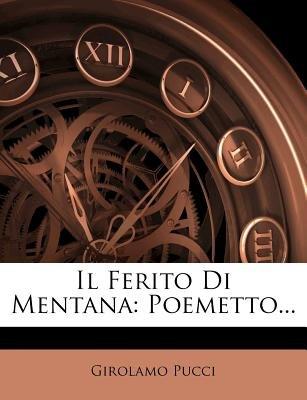 Il Ferito Di Mentana - Poemetto... (English, Italian, Paperback): Girolamo Pucci