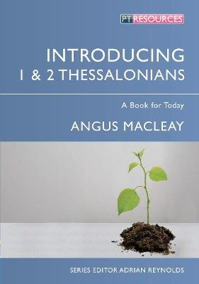 Introducing 1 & 2 Thessalonians - A Book for Today (Paperback, Revised edition): Angus Macleay