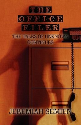 The Office Filer - The Tales of Unknown Continues (Paperback): Jeremiah Semien