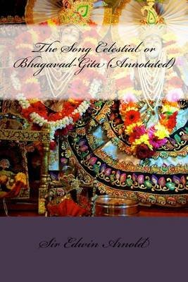 The Song Celestial or Bhagavad-Gita (Annotated) (Paperback): Sir Edwin Arnold