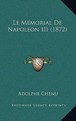 Le Memorial de Napoleon III (1872) (English, French, Paperback): Adolphe Chenu
