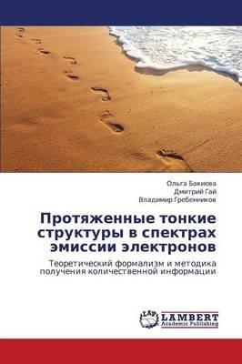 Protyazhennye Tonkie Struktury V Spektrakh Emissii Elektronov (Russian, Paperback): Bakieva Ol'ga, Gay Dmitriy,...